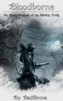 Color book cover of a tower, with a dark helmed figure holding weapons in both hands in the foreground, with clouds above and mist below. Title reads: Bloodborne. Subtitle reads: An Essay Analysis of the Eldrich Truth. Author line reads: By RedGrave.