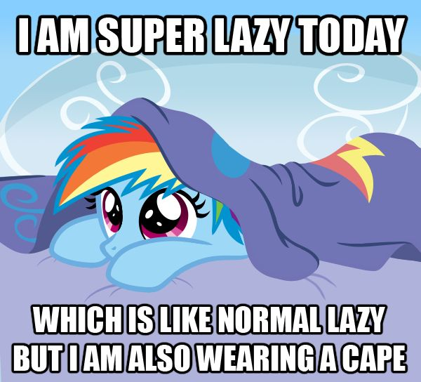 Blue pony under a blanket with the caption: I am super lazy today. Which is like normal lazy but I am also wearing a cape.