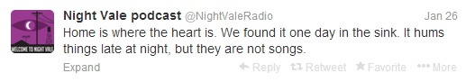 Twitter update next to image of Night Vale logo reading, 'Night Vale podcast @NightVale Radio. Jan 26. Home is where the heart is. We found it one day in the sink. It hums things late at night, but they are not songs.'