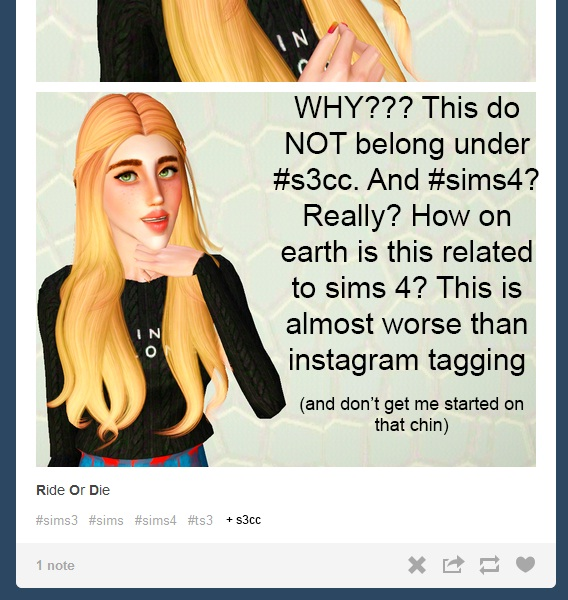 'WHY??? This do NOT belong under #s3cc. And #sims4? Really? How on earth is this related to sims 4? This is almost worse than Instagram tagging (and don't get me started on that one)'