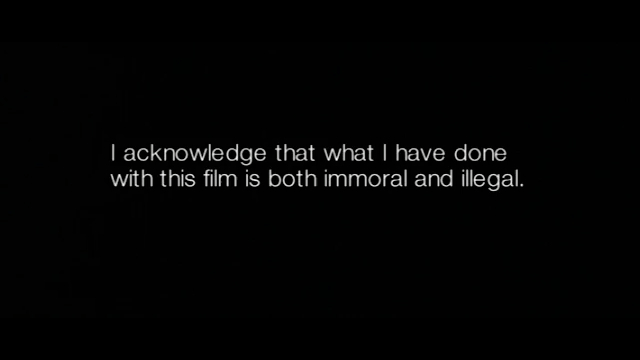 White text on black background: I acknowledge that what I have done with this film is both immoral and illegal.