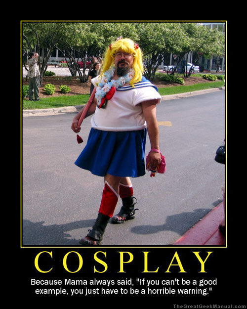 """Sailor Bubba, cosplaying as Sailor Moon, framed with the quote, """"Cosplay: Because Mama always said, 'If you can't be a good example, you just have to be a horrible warning.'""""."""