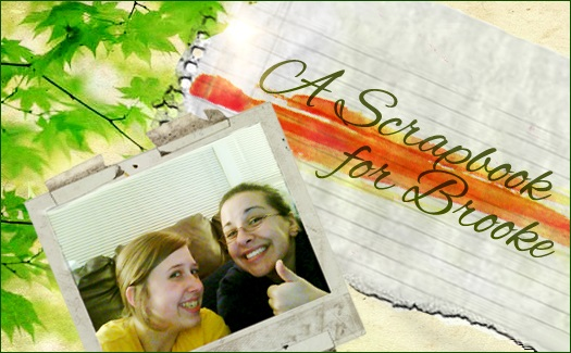 A collage image including a picture of two young women smiling and a torn piece of notepaper reading 'A Scrapbook for Brooke'.